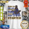 Awesome When You Feel Like Stopping Think About Why You Started Shirt