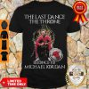 The Last Dance The Throne Belongs To Michael Jordan Chicago Bulls Shirt