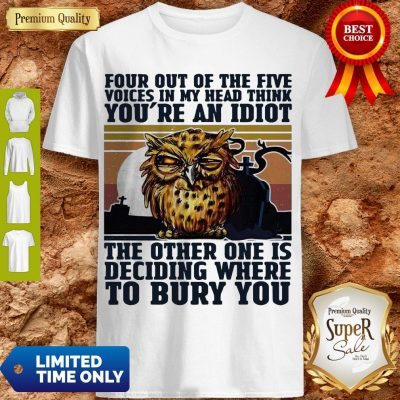 Top Owl Four Out Of The Five You're An Idiot Bury You Shirt