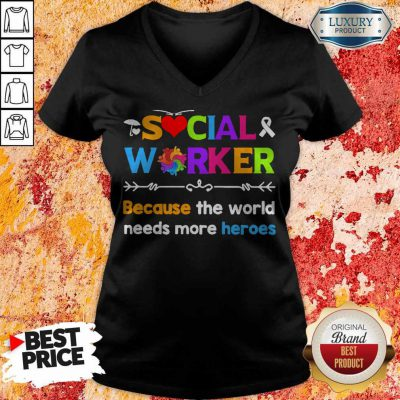 Awareness Social Worker Because The World Needs More Heroes V-neck