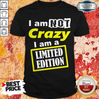 Awesome I Am Not Crazy I Am Limited Edition Shirt