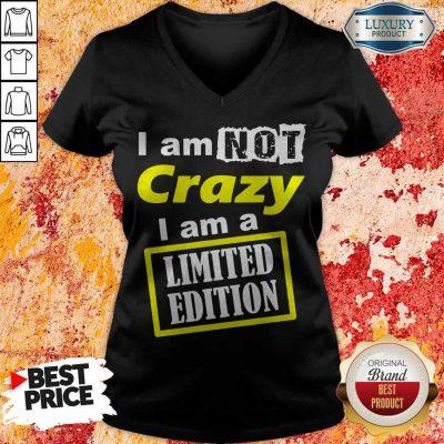 Awesome I Am Not Crazy I Am Limited Edition V-neck