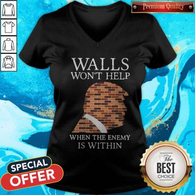 Donald Trump Walls Won't Help When The Enemy Is Within V-neck
