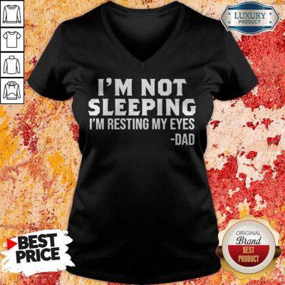 Funny I'm Not Sleeping I'm Resting My Eyes Dad V-neck