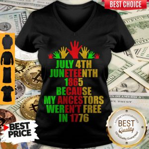 July 4th Juneteenth 1865 Because My Ancestors Weren't Free In 1776 V-neck