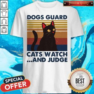 Nice Dogs Guard Cats Watch And Judge Vintage Shirt