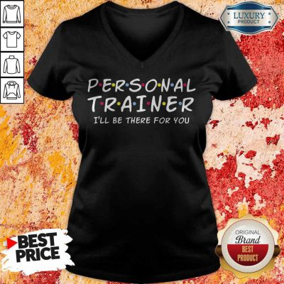 Nice Personal Trainer I'll Be There For You V-neck
