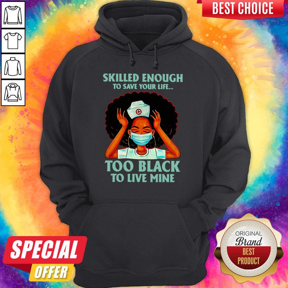 Nurse Skilled Enough To Save Your Life Too Black To Live Mine Hoodie