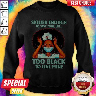 Nurse Skilled Enough To Save Your Life Too Black To Live Mine Sweatshirt