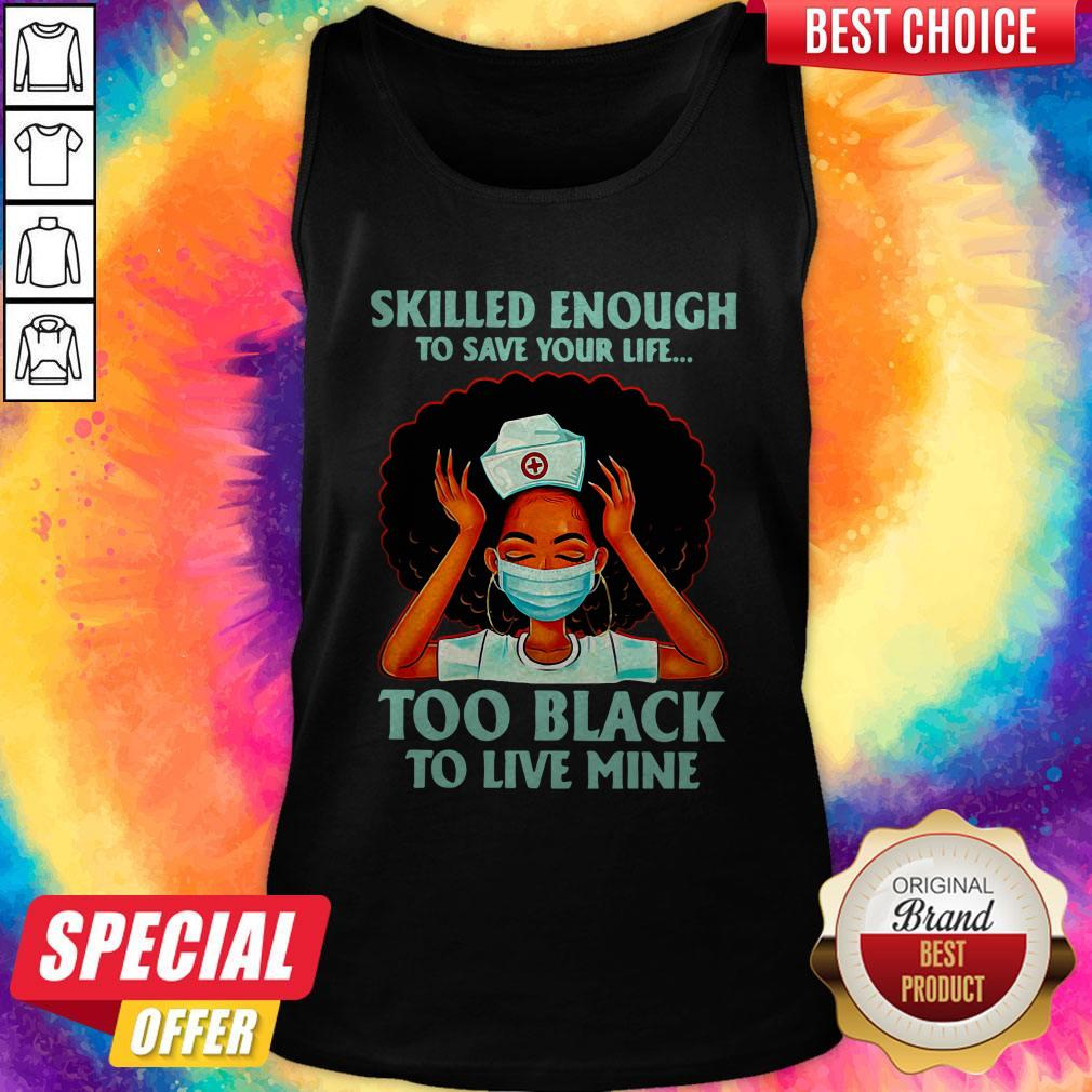 Nurse Skilled Enough To Save Your Life Too Black To Live Mine Tank Top