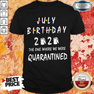 Official July Birthday 2020 The One Where We Were Quarantined Shirt