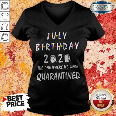 Official July Birthday 2020 The One Where We Were Quarantined V-neck