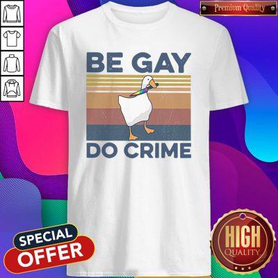 Premium Duck Be Gay Do Crime Vintage Shirt