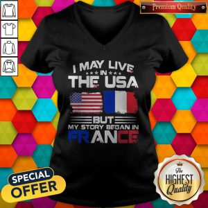 Premium I May Live The Usa But My Story Began In France V-neck