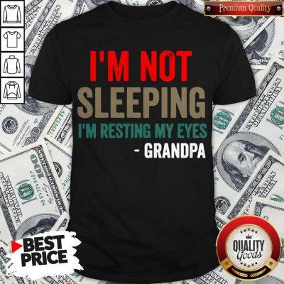 Pretty I'm Not Sleeping I'm Resting My Eyes Grandpa Shirt