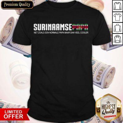 Pretty Surinaamse Papa Net Zoals Een Normale Papa Maar Dan Veel Cooler Shirt