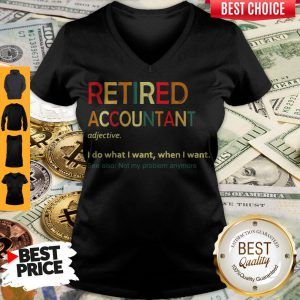 Retired Accountant Adjective I Do What I Want When I Want V-neck