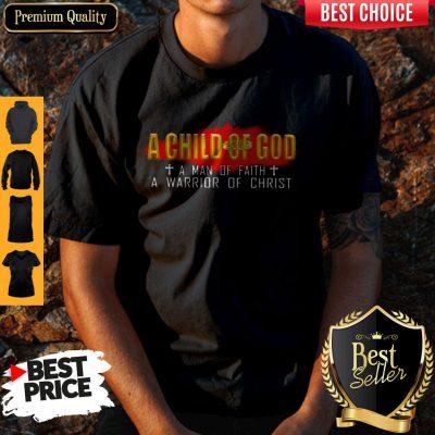Top A Child Of God A Man Of Faith A Warrior Of Christ Shirt