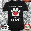 Top Dogs Don't Jugde They Love Shirt