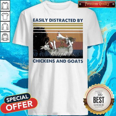 Top Easily Distracted By Chickens And Goats Vintage Shirt