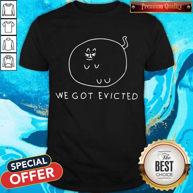 Awesome We Got Evicted Shirt