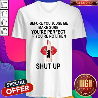 Before You Judge Me Make Sure You Are Perfect If You're Not Then Shut Up V-neck