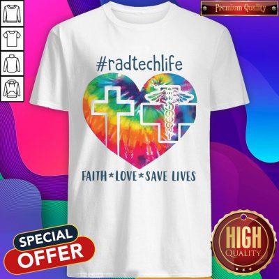 Colorful Radtechlife Faith Love Save Lives Shirt