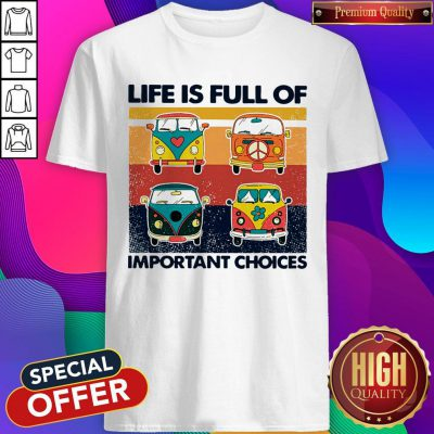 Cute Hippie Bus Life Is Full Of Important Choices Vintage Shirt