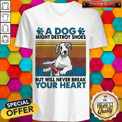 Funny A Dog Paw Might Destroy Your Shoes But Will Never Break Your Heart V-neck