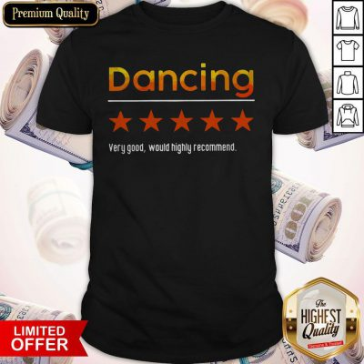 Funny Dancing Very Good Would Highly Recommend Shirt