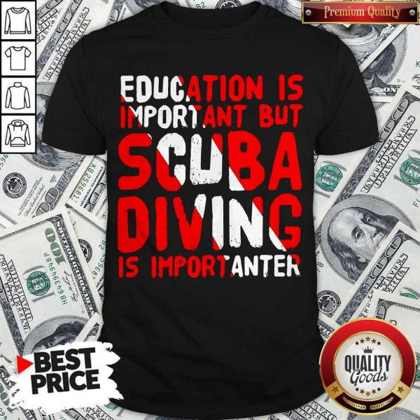 Funny Education Is Important But Scuba Diving Is Importanter Shirt