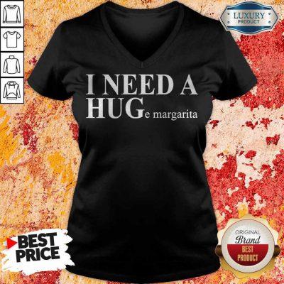 Funny I Need A HUGe Margarita V-neck
