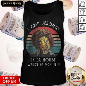 Funny I Said Jerome In Da House Watch Ya Mouth Vintage Tank Top