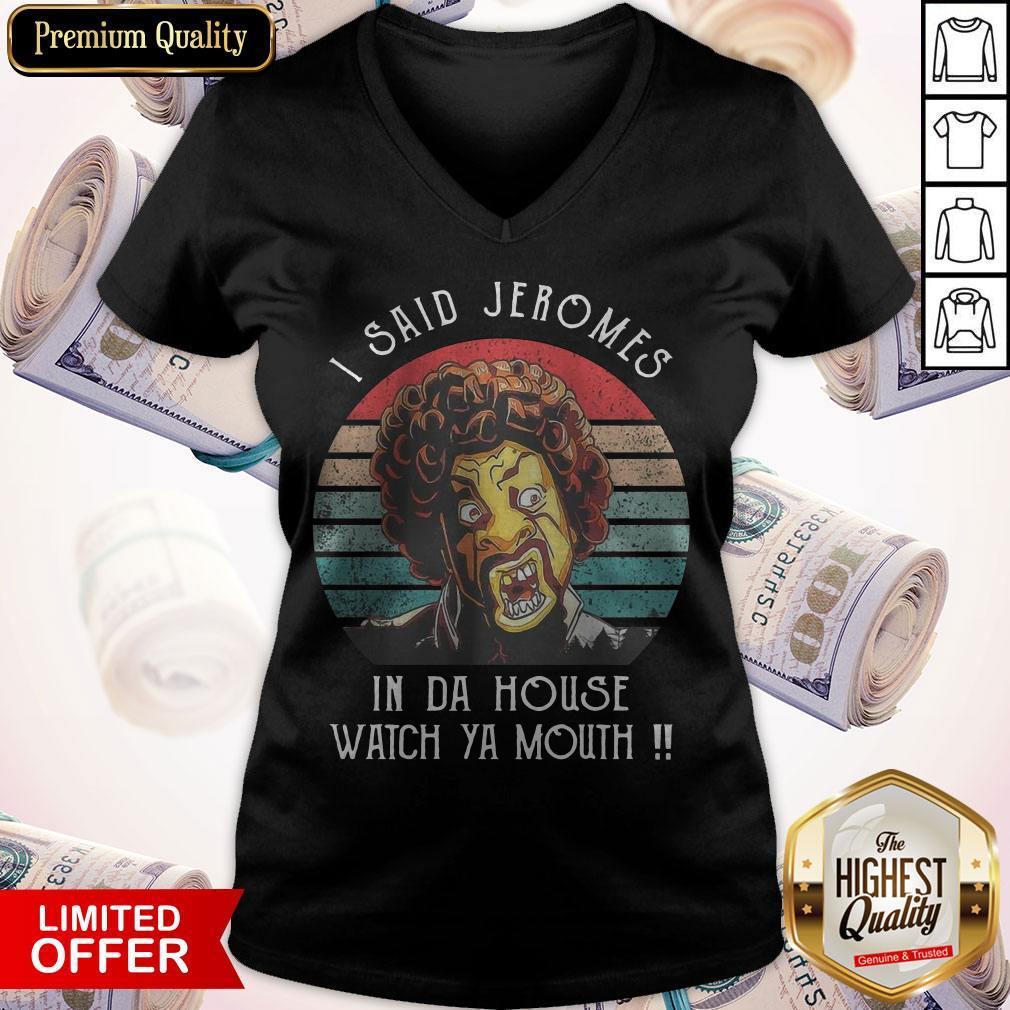 Funny I Said Jerome In Da House Watch Ya Mouth Vintage V-neck