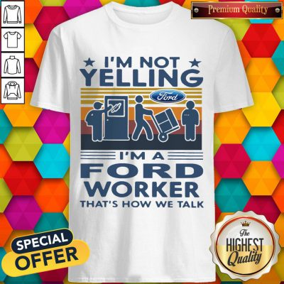 Funny I'm Not Yelling I'm A Ford Worker That's How We Talk Vintage Shirt