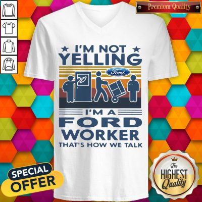 Funny I'm Not Yelling I'm A Ford Worker That's How We Talk Vintage V-neck