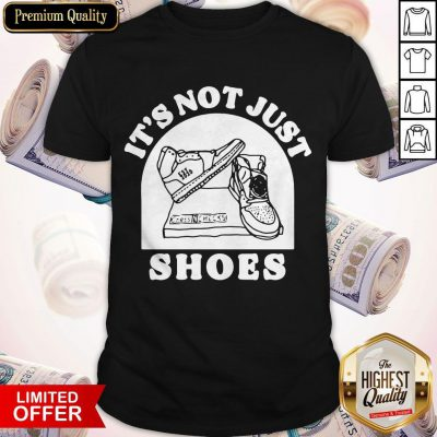 Funny It's Not Just Shoes Shirt