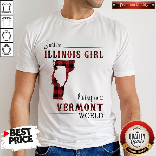 Funny Just An Illinois Girl Living In A Vermont World Map Shirt