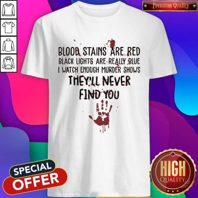 Hot Blood Stains Are Red Black Light Are Really Blue Shirt