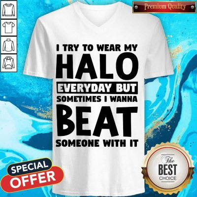 I Try To Wear My Halo Everyday But Sometimes I Wanna Beat Someone With It V-neck