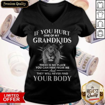 If You Hurt One Of My Grandkids There Is No Place You Can Hide From Me And They Will Never Find Your Body V-neck