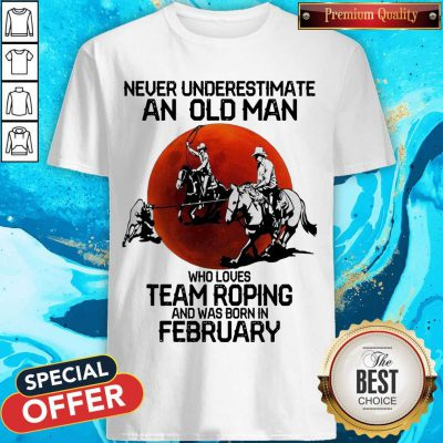 Never Underestimate An Old Man Who Loves Team Roping And Was Born In February Moon Shirt