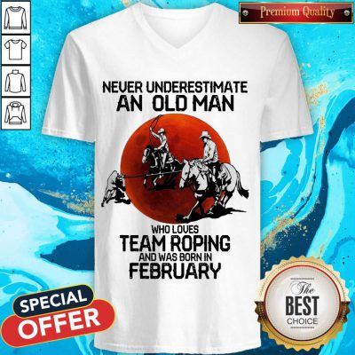 Never Underestimate An Old Man Who Loves Team Roping And Was Born In February Moon V-neck