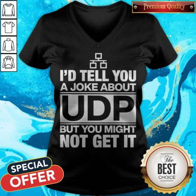 Nice I'd Tell You A Joke About Udp But You Might Not Get It V-neck