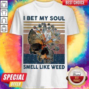 Nice Skull I Bet My Soul Smells Like Weed Vintage Shirt