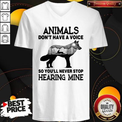Nice Wolf Animal Don't Have A Voice So You'll Never Stop Hearing Mine V-neck