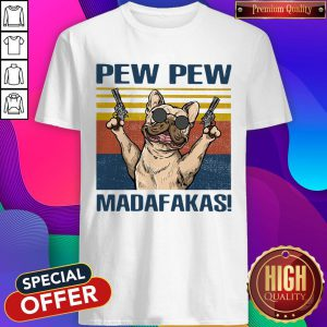 Premium French Bulldog Pew Pew Madafakas Shirt