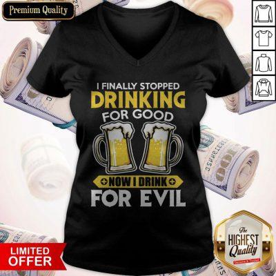 Premium I Finally Stopped Drinking For Good Now I Drink For Evil V-neck