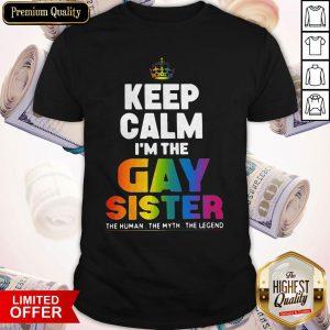 Premium Keep Calm I'm The Gay Sister Shirt