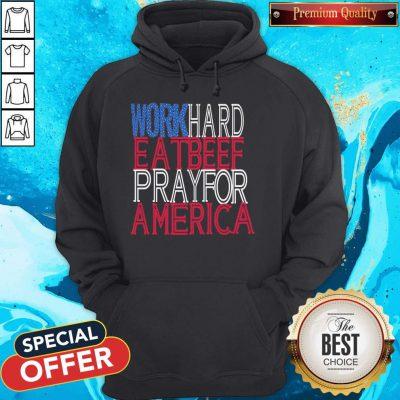 Pretty Work Hard Eatbeef Prayfor America 2020 Hoodie